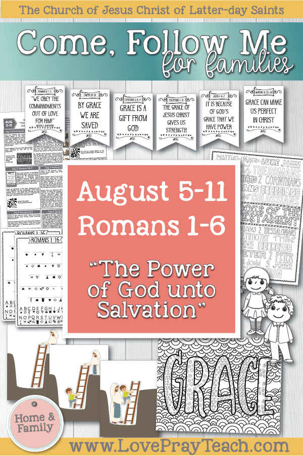 "Come, Follow Me—For Individuals and Families: New Testament 2019 August Week 2: August 5–11 Romans 1–6 ""The Power of God unto Salvation"" Printable Lesson Packet for Families www.LovePrayTeach.com"