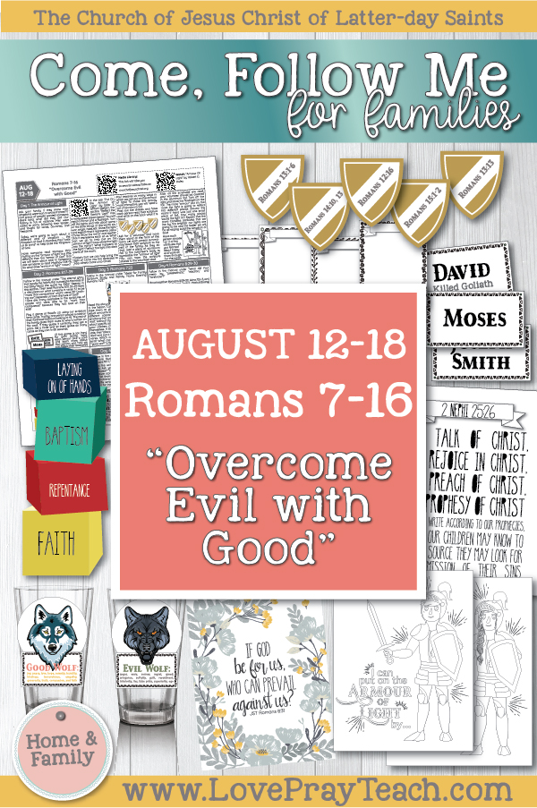 "Come, Follow Me—For Individuals and Families: New Testament 2019 August Week 3: August 12–18 Romans 7–16 ""Overcome Evil with Good"" Printable Lesson Packet for Families www.LovePrayTeach.com"
