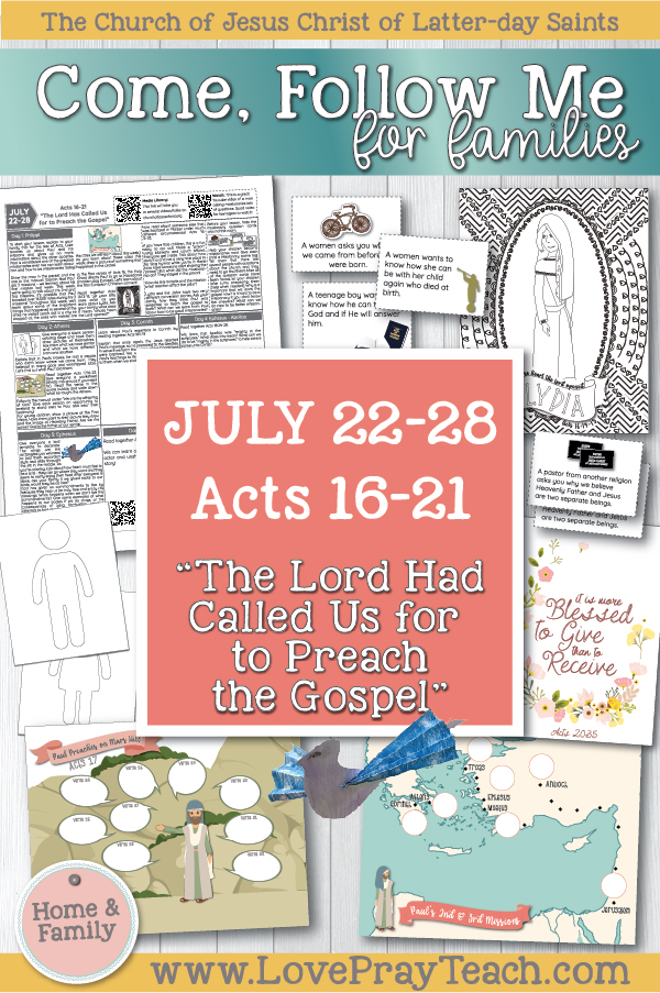 "Come, Follow Me—For Individuals and Families: New Testament 2019 JULY WEEK 4: July 22–28 Acts 16–21 ""The Lord Had Called Us for to Preach the Gospel"" Printable lesson packet for families www.LovePrayTeach.com"