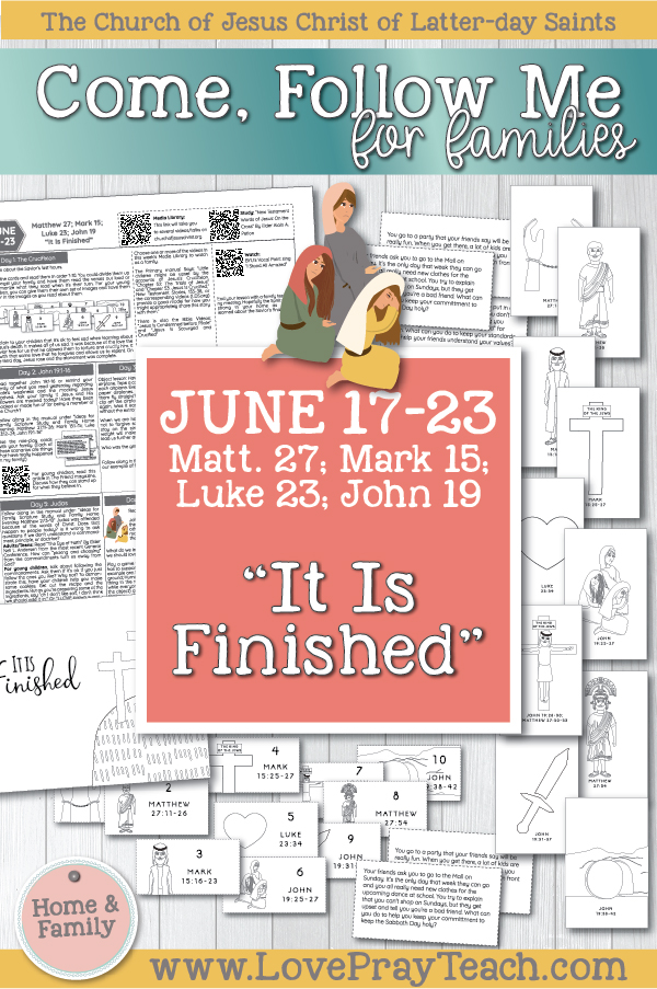 "Come, Follow Me—For Individuals and Families: New Testament 2019 June Week 4: June 17–23 Matthew 27; Mark 15; Luke 23; John 19 ""It Is Finished"" Printable Lesson Packet 