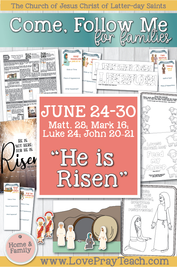"Come, Follow Me—For Individuals and Families: New Testament 2019 June Week 5: June 24–30 Matthew 28; Mark 16; Luke 24; John 20–21 ""He Is Risen"" Printable Lesson Packet 