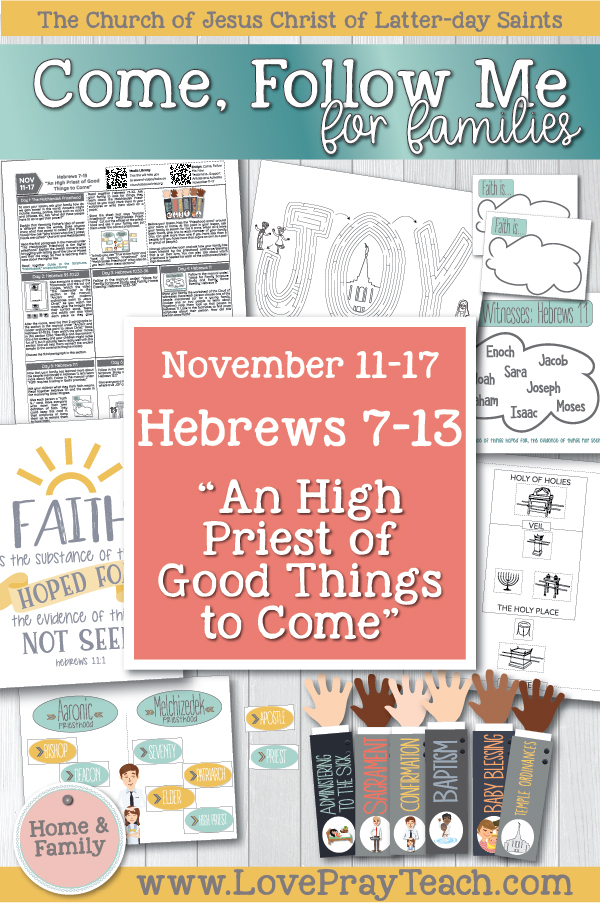 """Come, Follow Me—For Individuals and Families: New Testament 2019 November Week 3: November 11–17 Hebrews 7–13 """"An High Priest of Good Things to Come"""" Printable Family Lesson Packet www.LovePrayTeach.com"""